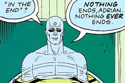 Dr Manhattan saying 'Nothing ever ends.'